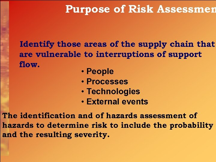 Purpose of Risk Assessmen Identify those areas of the supply chain that are vulnerable