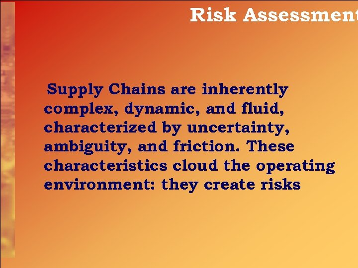 Risk Assessment Supply Chains are inherently complex, dynamic, and fluid, characterized by uncertainty, ambiguity,