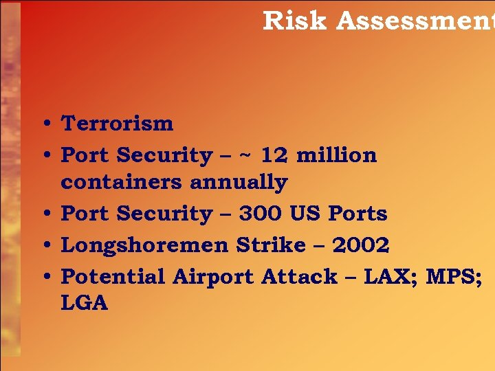 Risk Assessment • Terrorism • Port Security – ~ 12 million containers annually •