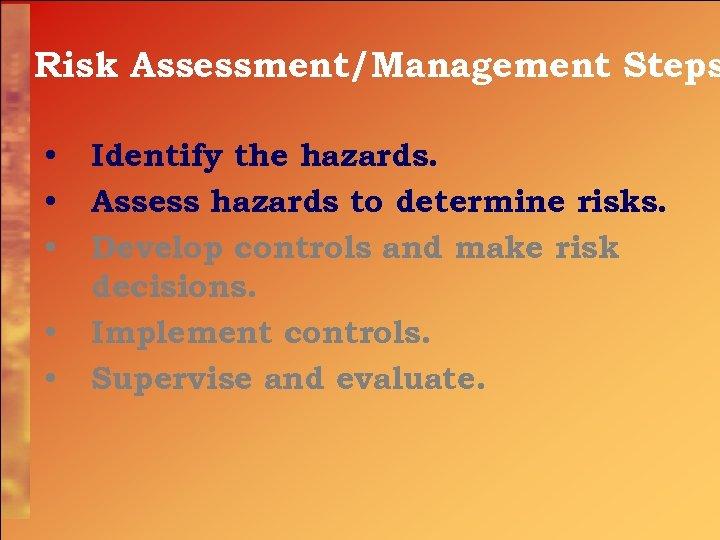 Risk Assessment/Management Steps • • • Identify the hazards. Assess hazards to determine risks.