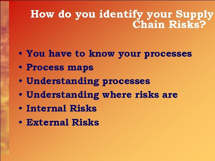 How do you identify your Supply Chain Risks? • • • You have to