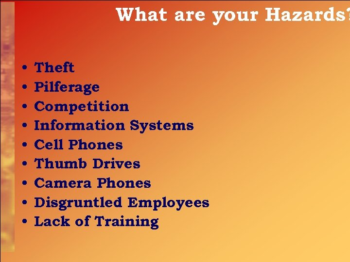 What are your Hazards? • • • Theft Pilferage Competition Information Systems Cell Phones