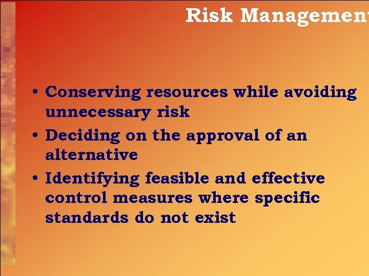 Risk Management • Conserving resources while avoiding unnecessary risk • Deciding on the approval