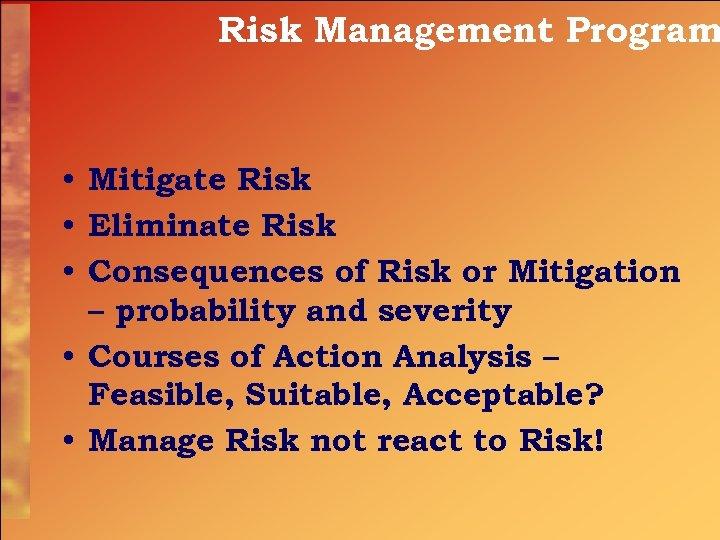 Risk Management Program • Mitigate Risk • Eliminate Risk • Consequences of Risk or
