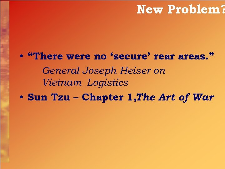 """New Problem? • """"There were no 'secure' rear areas. """" General Joseph Heiser on"""