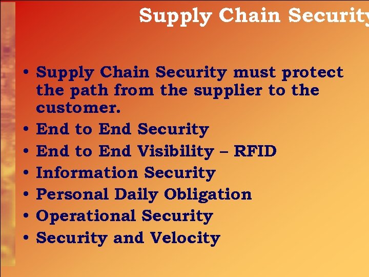 Supply Chain Security • Supply Chain Security must protect the path from the supplier