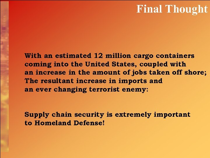 Final Thought With an estimated 12 million cargo containers coming into the United States,