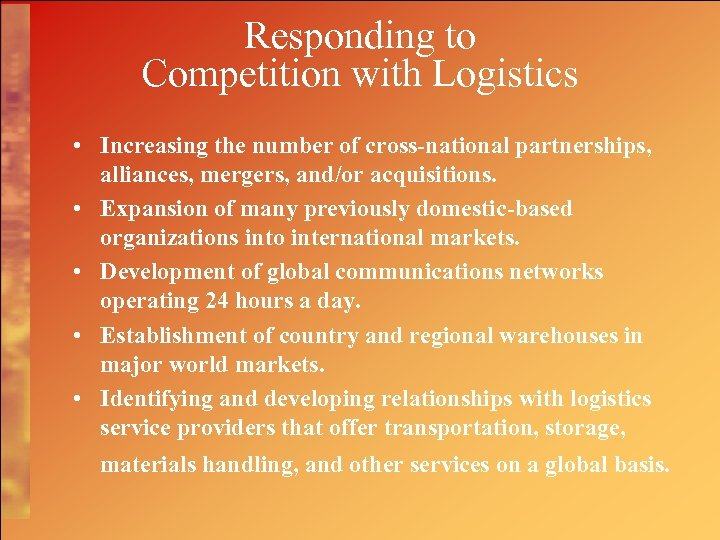 Responding to Competition with Logistics • Increasing the number of cross-national partnerships, alliances, mergers,