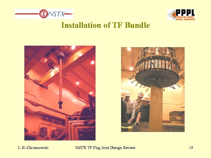 Installation of TF Bundle J. H. Chrzanowski NSTX TF Flag Joint Design Review 19
