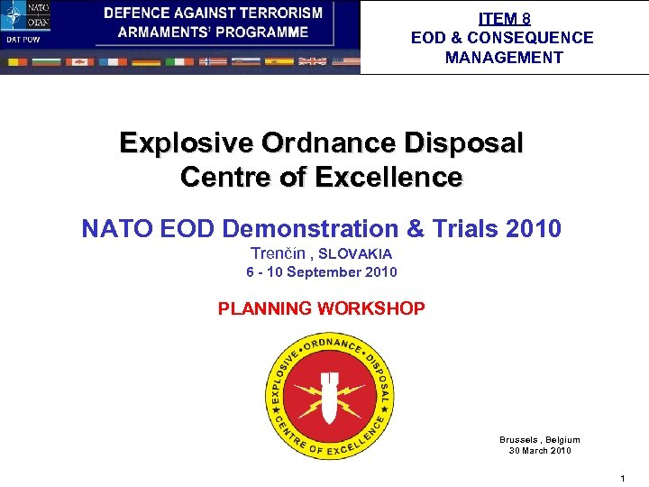 ITEM 8 EOD & CONSEQUENCE MANAGEMENT Explosive Ordnance Disposal Centre of Excellence NATO EOD