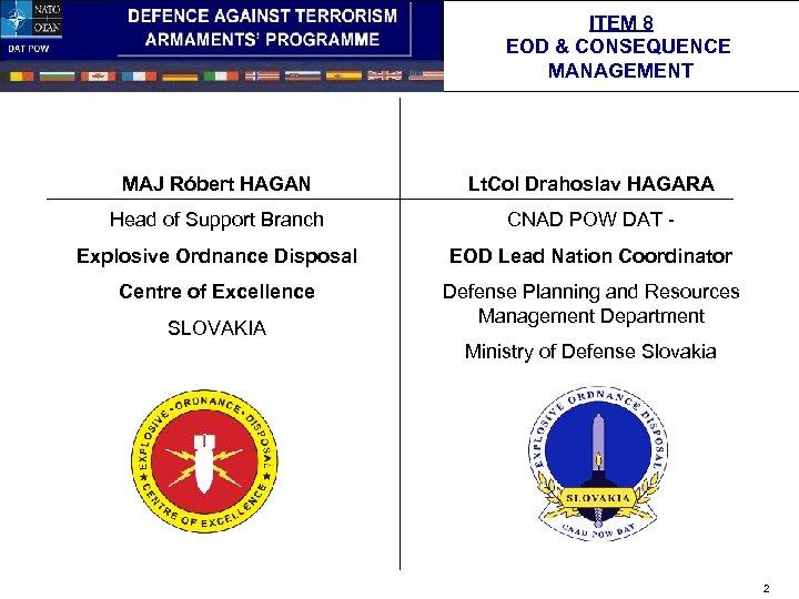 ITEM 8 EOD & CONSEQUENCE MANAGEMENT MAJ Róbert HAGAN Lt. Col Drahoslav HAGARA Head