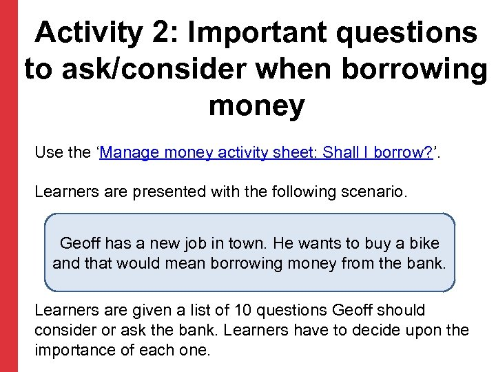 Activity 2: Important questions to ask/consider when borrowing money Use the 'Manage money activity
