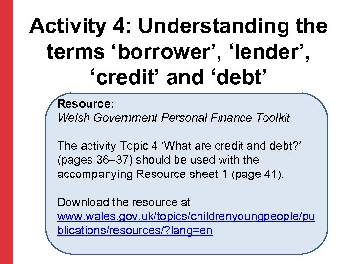 Activity 4: Understanding the terms 'borrower', 'lender', 'credit' and 'debt' Resource: Welsh Government Personal