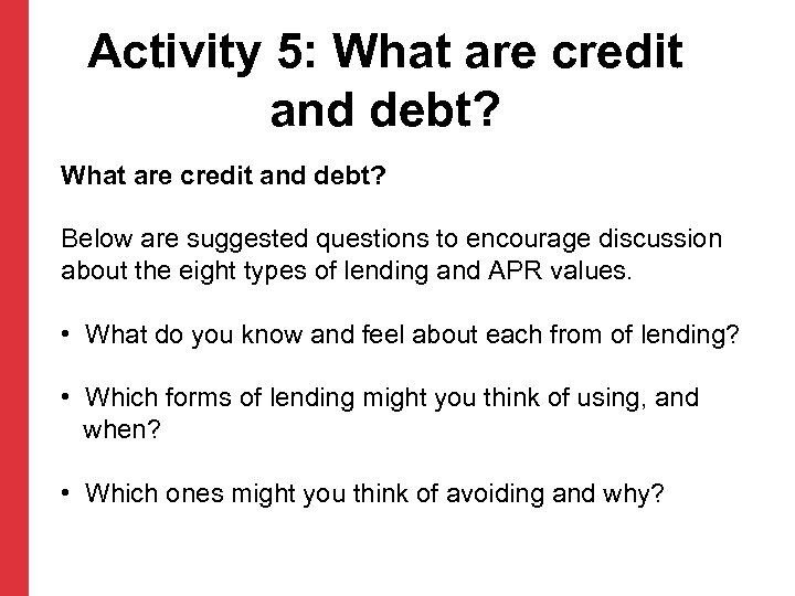 Activity 5: What are credit and debt? Below are suggested questions to encourage discussion