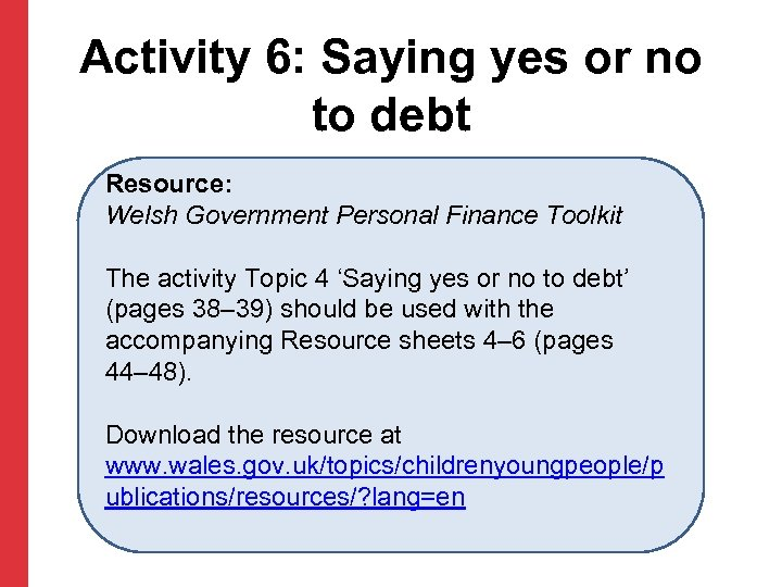 Activity 6: Saying yes or no to debt Resource: Welsh Government Personal Finance Toolkit