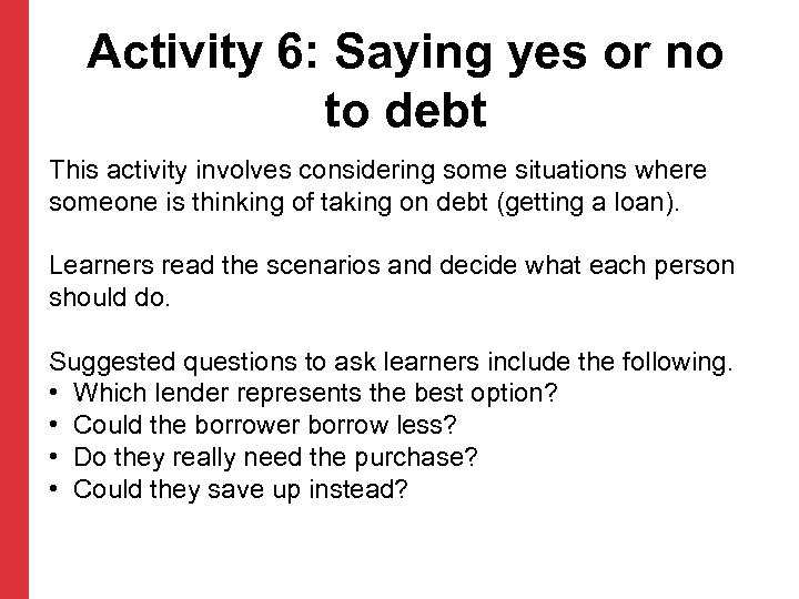Activity 6: Saying yes or no to debt This activity involves considering some situations