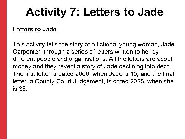 Activity 7: Letters to Jade This activity tells the story of a fictional young