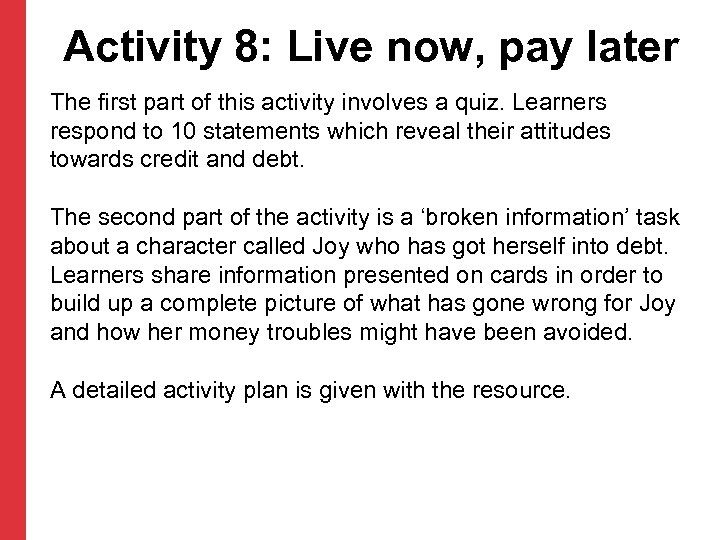 Activity 8: Live now, pay later The first part of this activity involves a