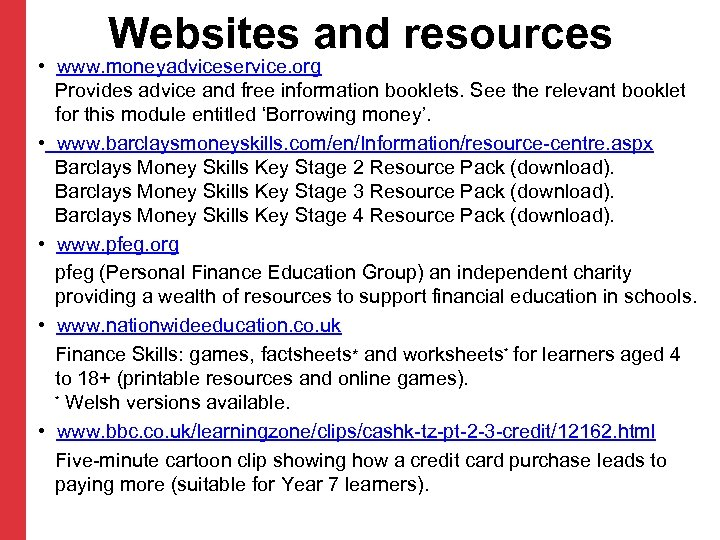 Websites and resources • www. moneyadviceservice. org Provides advice and free information booklets. See