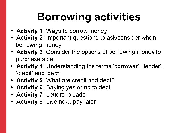 Borrowing activities • Activity 1: Ways to borrow money • Activity 2: Important questions