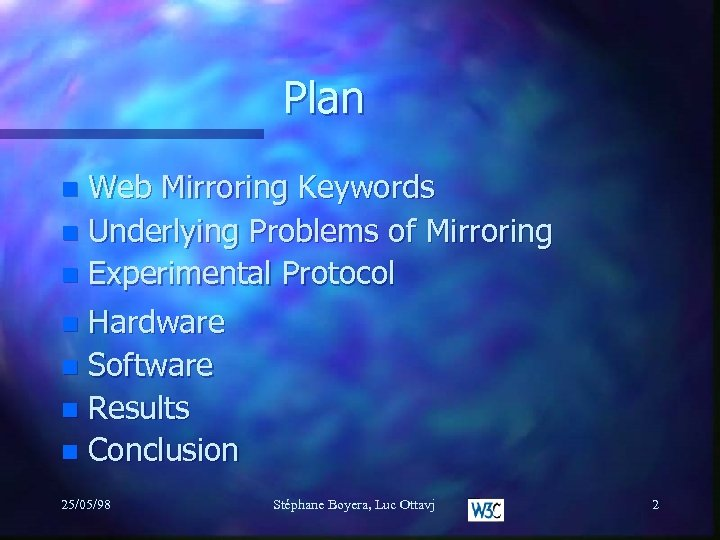 Plan Web Mirroring Keywords n Underlying Problems of Mirroring n Experimental Protocol n Hardware