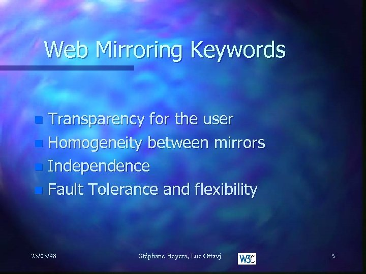Web Mirroring Keywords Transparency for the user n Homogeneity between mirrors n Independence n