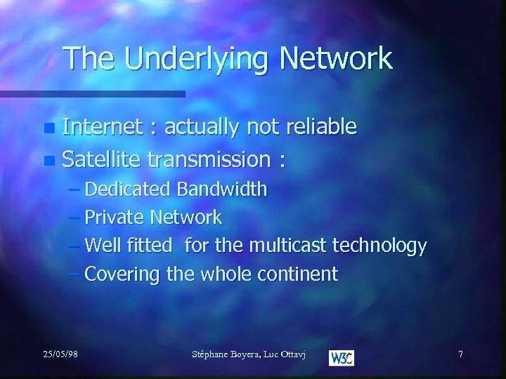 The Underlying Network Internet : actually not reliable n Satellite transmission : n –
