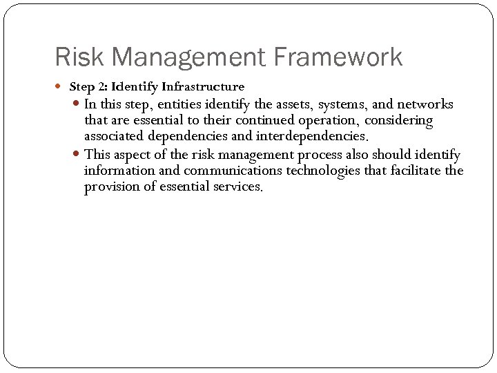 Risk Management Framework Step 2: Identify Infrastructure In this step, entities identify the assets,