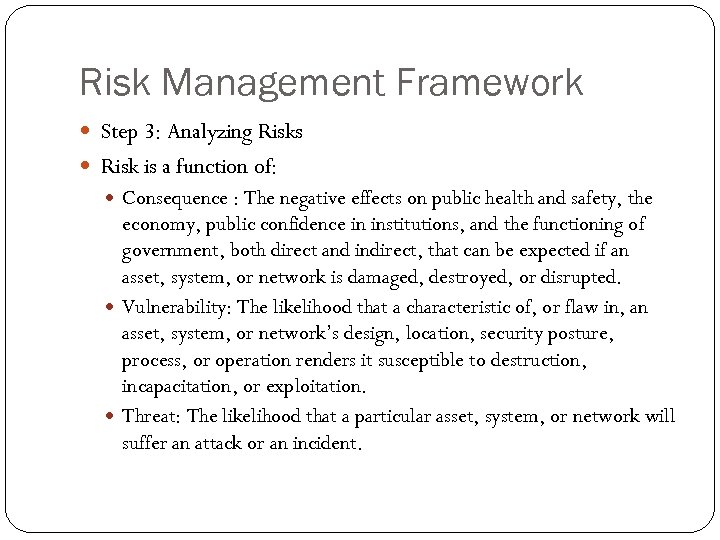 Risk Management Framework Step 3: Analyzing Risks Risk is a function of: Consequence :