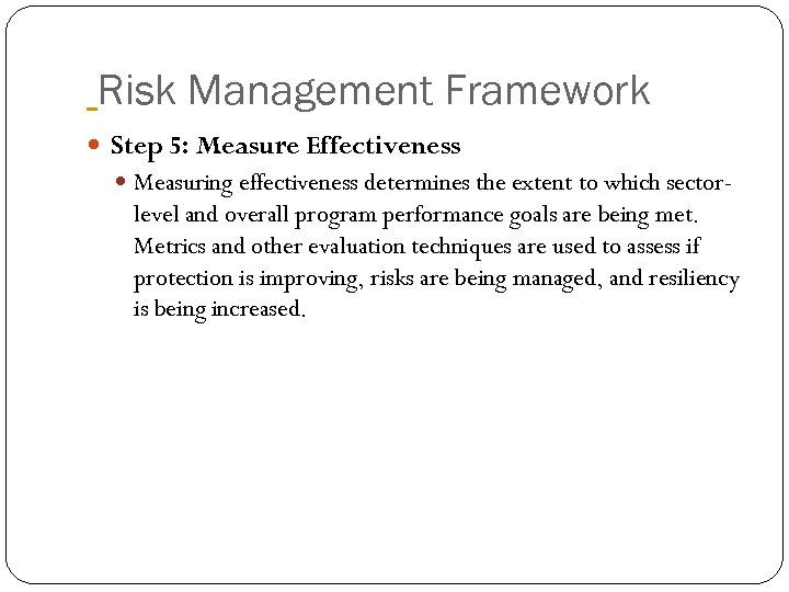 Risk Management Framework Step 5: Measure Effectiveness Measuring effectiveness determines the extent to which