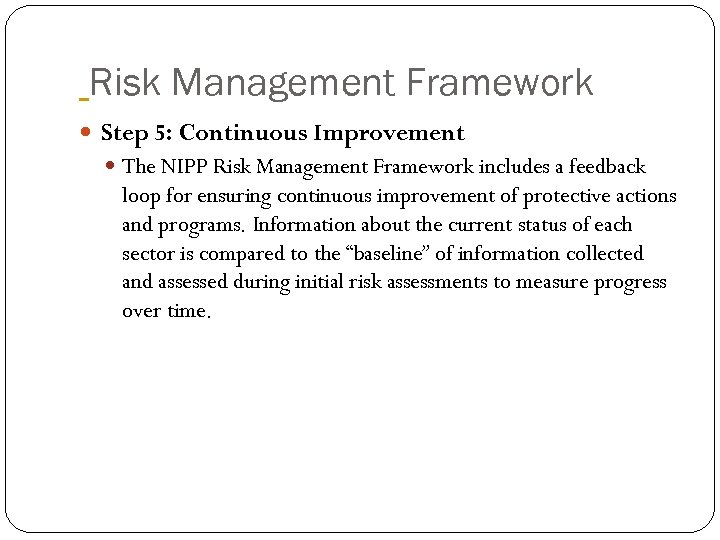 Risk Management Framework Step 5: Continuous Improvement The NIPP Risk Management Framework includes a