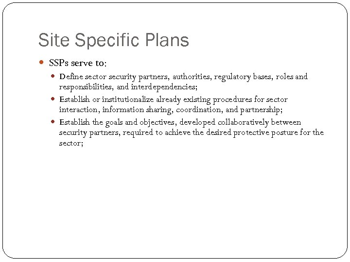 Site Specific Plans SSPs serve to: Define sector security partners, authorities, regulatory bases, roles