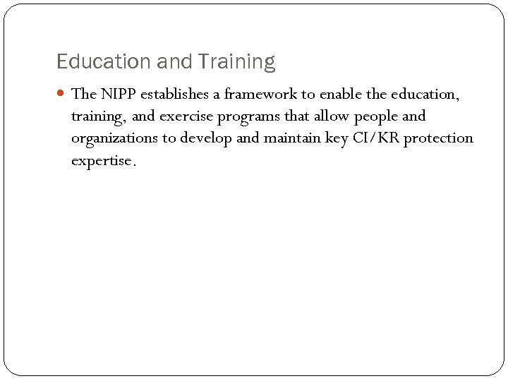 Education and Training The NIPP establishes a framework to enable the education, training, and
