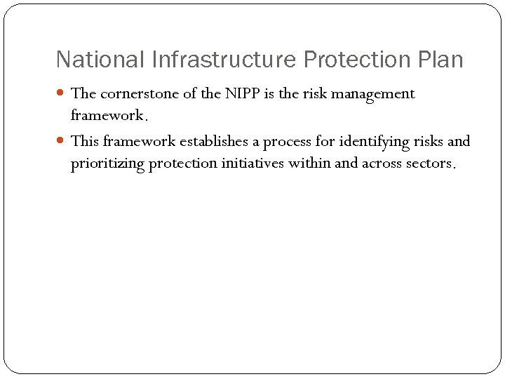 National Infrastructure Protection Plan The cornerstone of the NIPP is the risk management framework.