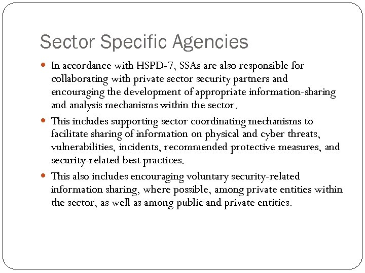 Sector Specific Agencies In accordance with HSPD-7, SSAs are also responsible for collaborating with