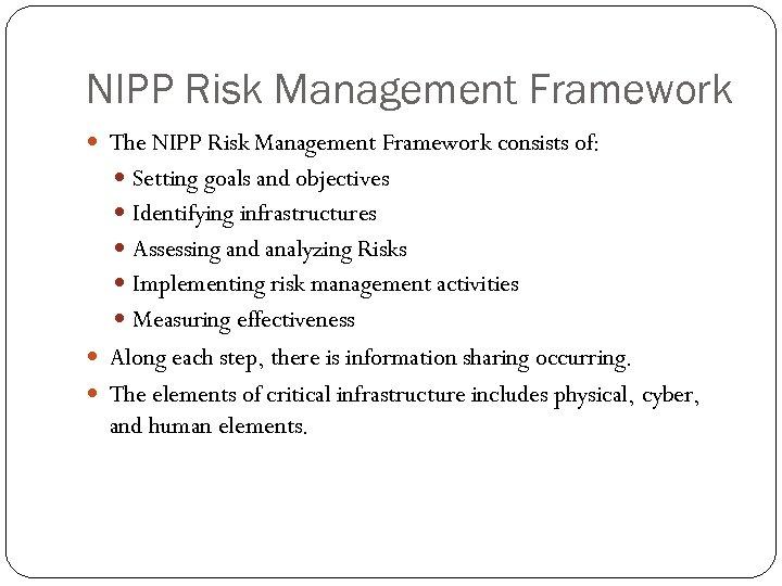 NIPP Risk Management Framework The NIPP Risk Management Framework consists of: Setting goals and