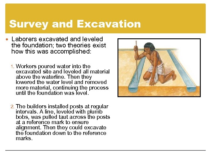 Survey and Excavation Laborers excavated and leveled the foundation; two theories exist how this