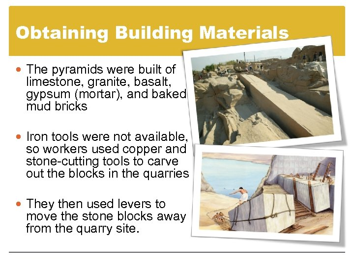 Obtaining Building Materials The pyramids were built of limestone, granite, basalt, gypsum (mortar), and