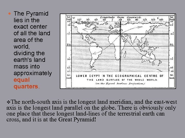The Pyramid lies in the exact center of all the land area of