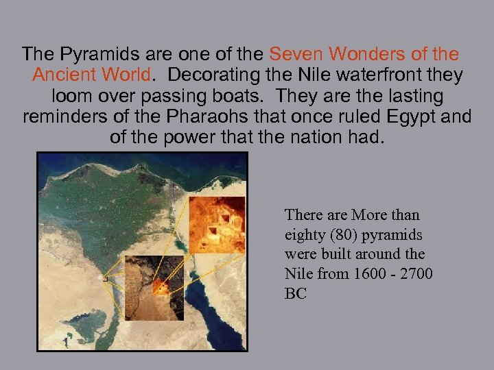 The Pyramids are one of the Seven Wonders of the Ancient World. Decorating the
