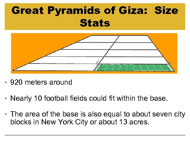 Great Pyramids of Giza: Size Stats • 920 meters around • Nearly 10 football