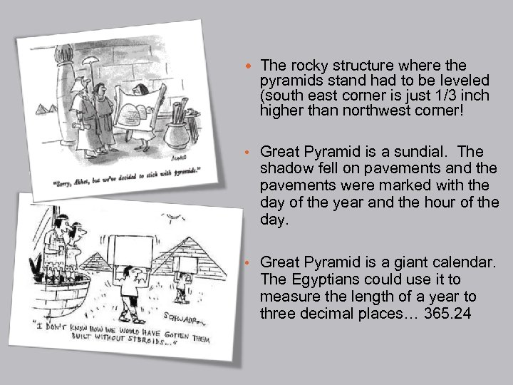 The rocky structure where the pyramids stand had to be leveled (south east