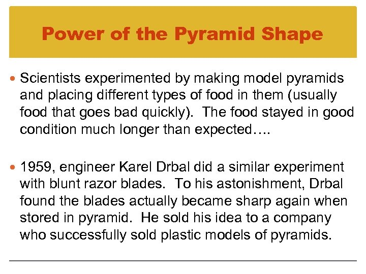 Power of the Pyramid Shape Scientists experimented by making model pyramids and placing different