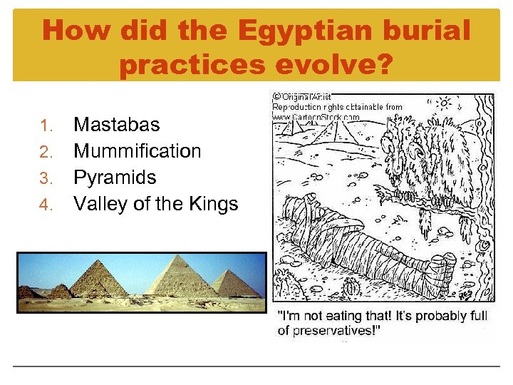 How did the Egyptian burial practices evolve? Mastabas 2. Mummification 3. Pyramids 4. Valley