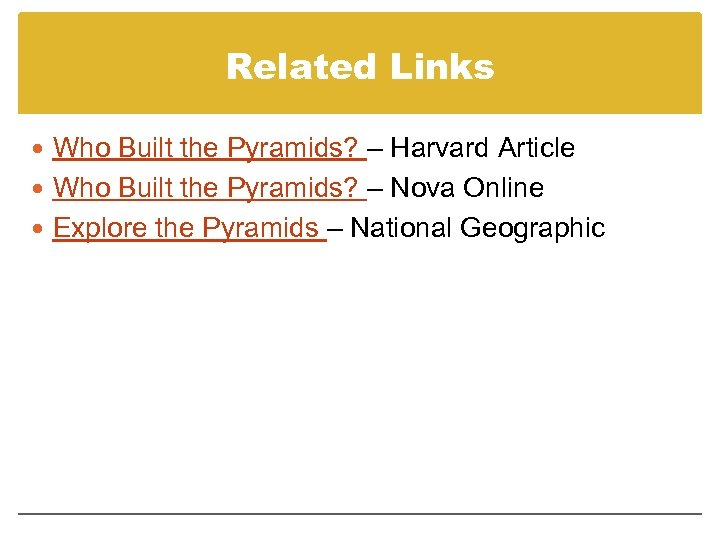 Related Links Who Built the Pyramids? – Harvard Article Who Built the Pyramids? –