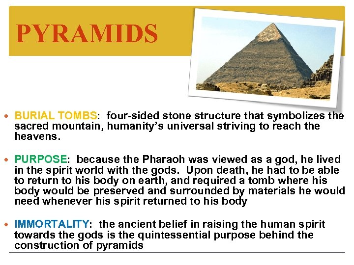 PYRAMIDS BURIAL TOMBS: four-sided stone structure that symbolizes the sacred mountain, humanity's universal striving