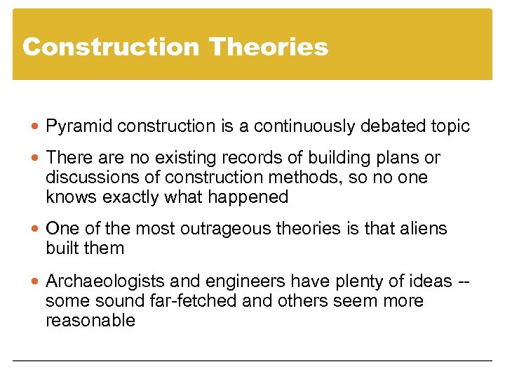 Construction Theories Pyramid construction is a continuously debated topic There are no existing records