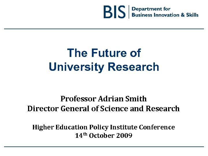 The Future of University Research Professor Adrian Smith Director General of Science and Research