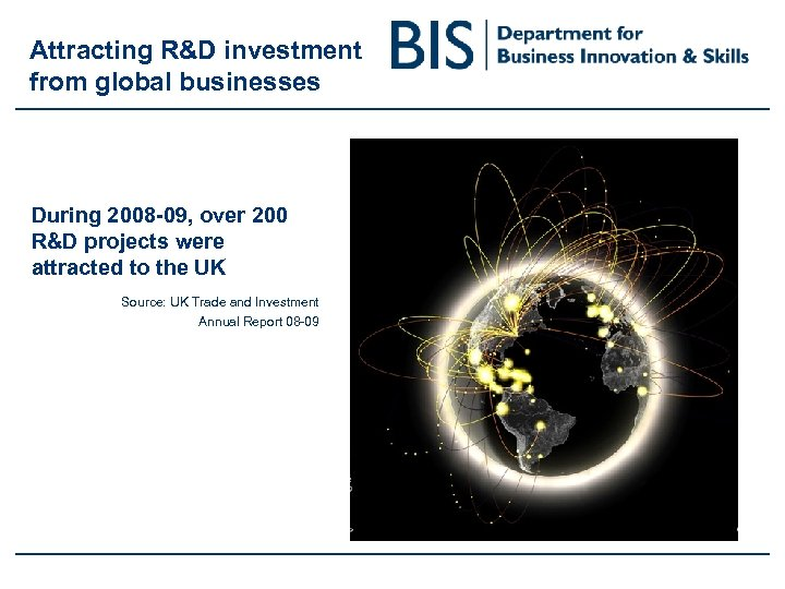 Attracting R&D investment from global businesses During 2008 -09, over 200 R&D projects were