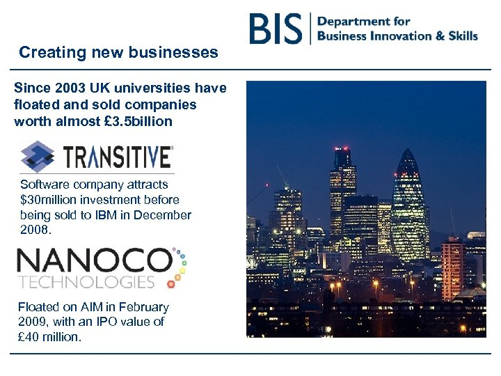 Creating new businesses Since 2003 UK universities have floated and sold companies worth almost